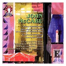 John McCabe: Piano Concerto No 2 - Concertante Variations on a theme of Nicholas Maw - Six Minute Symphony - Sonata on a Motet. St Christopher Chamber Orchestra, Tamami Honma, piano, Donatas Katkus, conductor. Dutton Labs CDLX 7133