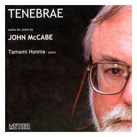 Tenebrae - works for piano by John McCabe. Tamami Honma, piano. Metier MSV CD 92071