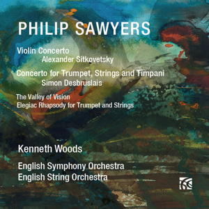 Philip Sawyers: Violin Concerto; Concerto for Trumpet, Strings and Timpani; The Valley of Vision; Elegiac Rhapsody for Trumpet and Strings. English Symphony Orchestra, English String Orchestra / Kenneth Woods. Nimbus NI 6374
