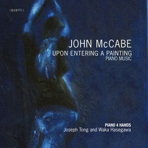 John McCabe: Upon Entering a Painting. Piano Music. Piano 4 Hands. Joseph Tong and Waka Hasegawa. Quartz QTZ 2088